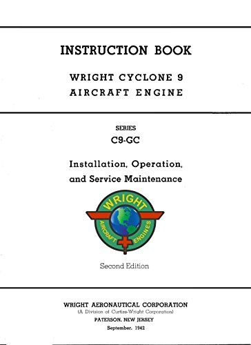 Instruction book - Wright Cyclone 9 Aircraft Engine - Series C9-GC - Installation, Operation and Service Maintenance [REIMAGED with 12 Color Pages - Student Loose Leaf Facsimile 2018]