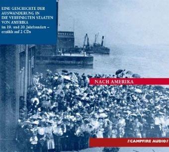 nach-amerika-eine-geschichte-der-auswanderung-in-die-vereinigten-staaten-von-amerika-im-19-und-20-jahrhundert-2-audio-cds