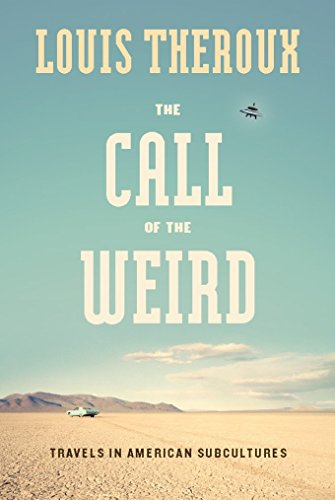 The Call of the Weird: Encounters with Survivalists, Porn Stars, Alien Killers, and Ike - Holidays National Weird