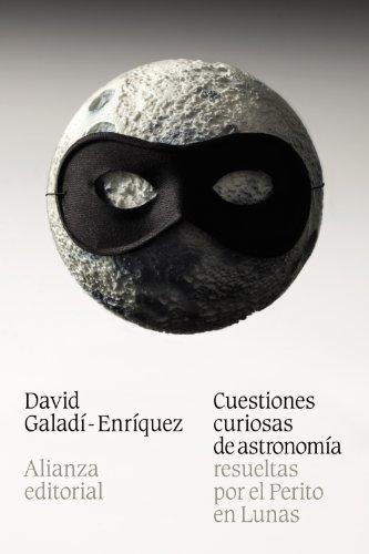 Descargar Libro Cuestiones Curiosas De Astronomía Resueltas Por El Perito En Lunas David Galadí-enríquez