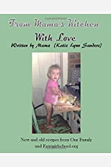 From Mama's Kitchen With Love: New and old recipes from Our Family and FarmGirlSchool Paperback