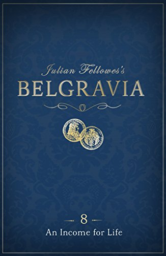 Julian Fellowes's Belgravia Episode 8: An Income for Life (Kindle Single)