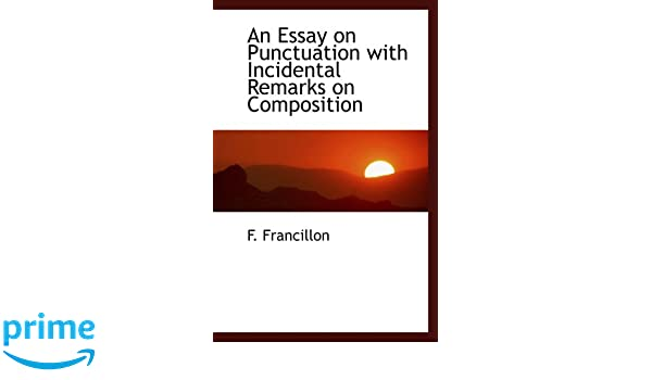 an essay on punctuation incidental remarks on composition f  an essay on punctuation incidental remarks on composition f francillon 9781103993062 com books