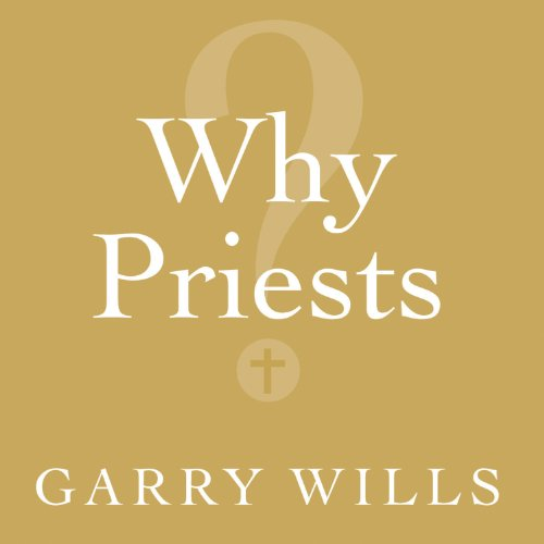 Why Priests?: A Failed Tradition by Tantor Audio