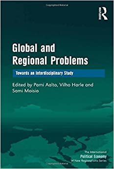 Global and Regional Problems: Towards an Interdisciplinary Study (The International Political Economy of New Regionalisms Series)