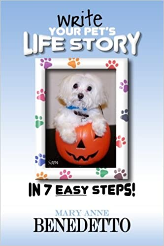 Write Your Pet's Life Story in 7 Easy Steps: Mary Anne Benedetto