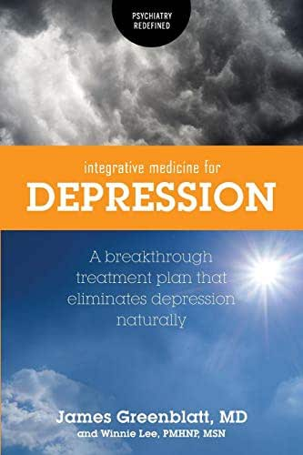 Integrative Medicine for Depression: A Breakthrough Treatment Plan that Eliminates Depression Naturally (Psychiatry Redefined)