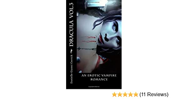 Dracula Vol. 3: An Erotic Vampire Romance (Volume 3): Danielle Gianni-Corrick: 9781484948675: Amazon.com: Books