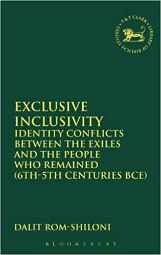 Exclusive Inclusivity: Identity Conflicts Between The Exiles And The People Who Remained (6Th-5Th Centuries Bce) (The Library of Hebrew Bible/Old Testament Studies)