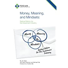 Money, Meaning, and Mindsets: Radical Reform for the Investment Industry