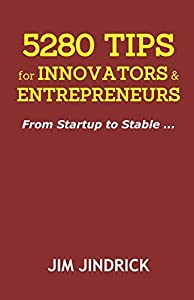 5280 TIPS for INNOVATORS and ENTREPRENEURS: From Startup to Stable ... from Wencil Research, LLC