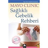 Mayo Clinic - Sağlıklı Gebelik Rehberi (Ciltli): Ebeveyn Olan Doktorlardan