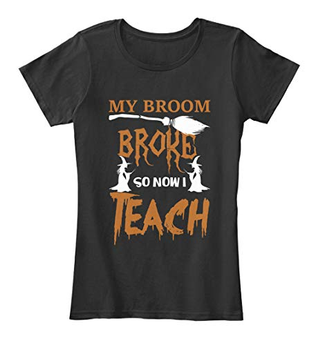 teespring My Broom Broke so Now i. S - Black Women's Premium Tee - Women's Premium Tee T Shirt -
