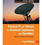 img - for [ Practical IP and Telecom for Broadcast Engineering and Operations: What You Need to Know to Survive, Long Term (Focal Press Media Technology Professional) ] By Huffman, Fred ( Author ) [ 2004 ) [ Paperback ] book / textbook / text book
