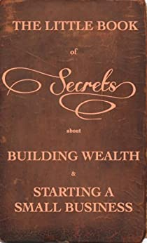 The Little Book of Secrets about Building Wealth and Starting a Small Bussiness by [Murphy, Sean]