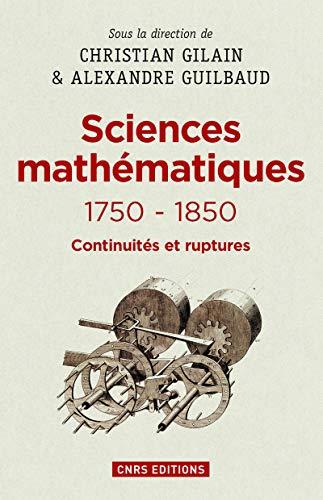 Sciences mathématiques 1750-1850 : Continuités et ruptures