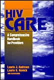 HIV Care : A Comprehensive Handbook for Providers, Andrews, Laurie J. and Novick, Laurie B., 0803971508