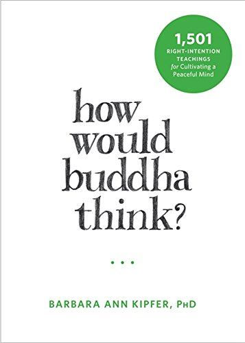 How Would Buddha Think?: 1,501 Right-Intention Teachings for Cultivating a Peaceful Mind (The New Harbinger Following Buddha Series) [Barbara Ann Kipfer] (Tapa Blanda)
