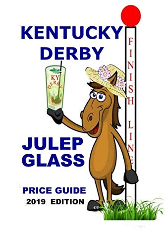- KENTUCKY DERBY JULEP GLASS PRICE GUIDE -- 2019 EDITION
