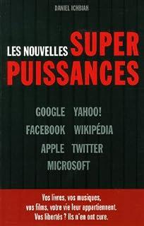 Les nouvelles superpuissances : Google, Yahoo, Facebook, Wikipedia, Apple, Twitter, Microsoft