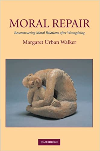 Book Moral Repair: Reconstructing Moral Relations after Wrongdoing