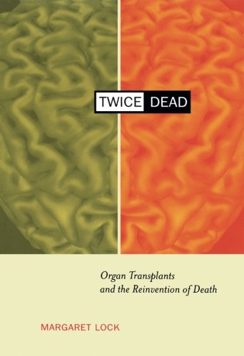 Twice Dead: Organ Transplants and the Reinvention of Death (California Series in Public Anthropology, Vol. 1)