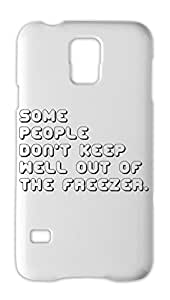 some people don't keep well out of the freezer. Samsung Galaxy S5 Plastic Case