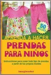 Aprenda a hacer prendas para ninos / Learn How to Make Clothes for Children (Spanish Edition) (Spanish) Paperback – October 24, 2011