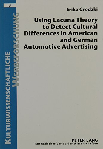 Using Lacuna Theory to Detect Cultural Differences in American and German Automotive Advertising (Kulturwissenschaftliche Werbeforschung) by Peter Lang Publishing