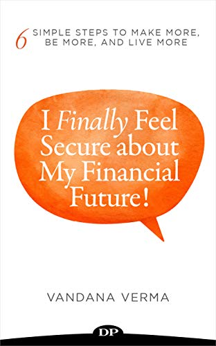 I Finally Feel Secure about My Financial Future!: 6 Simple Steps to Make More, Be More, and Live More (Kindle Press)