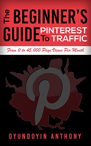The Beginner's Guide To Pinterest Traffic: From Zero To 45,000 Page Views Per Month