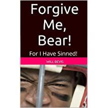 Forgive Me, Bear! For I Have Sinned!