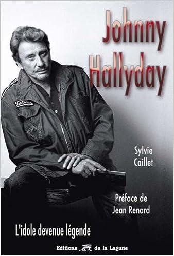 Johnny Hallyday L Idole Devenue Legende Amazon Fr Sylvie