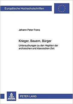 Book Krieger, Bauern, Buerger: Untersuchungen Zu Den Hopliten Der Archaischen Und Klassischen Zeit Europaeische Hochschulschriften / European University Studie