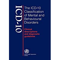The ICD-10 Classification of Mental and Behavioural Disorders: Clinical Descriptions and Diagnostic Guidelines: Clinical…