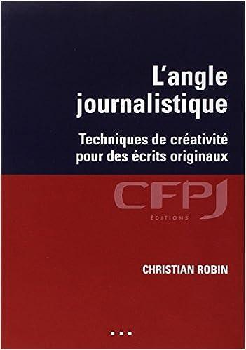 Lire en ligne L'angle journalistique : Techniques de créativité pour des écrits originaux epub, pdf