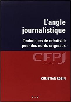 Langle journalistique: Techniques de créativité pour des écrits originaux.