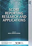 Score Reporting Research and Applications (The Ncme Applications of Educational Measurement and Assessment Book Series)