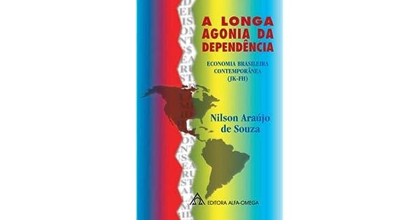 8dda05b8f A Longa Agonia da Dependência: Economia Brasileira Contemporânea (JK-FH) -  9788529500454 - Livros na Amazon Brasil