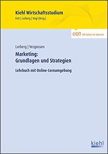 Marketing: Grundlagen und Strategien: Lehrbuch mit Online-Lernumgebung (Kiehl Wirtschaftsstudium) Taschenbuch – 26. Februar 2015 Kristian Foit Bernard Vogl Harald Vergossen NWB Verlag