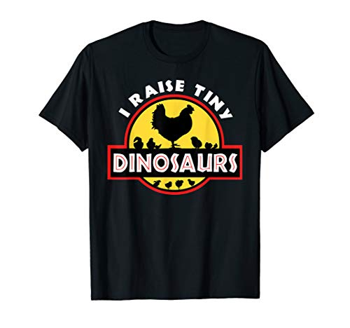 I Raise Tiny Dinosaurs Chicken Lover Tshirt