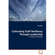 Cultivating Staff Resiliency Through Leadership: In Times Of Change