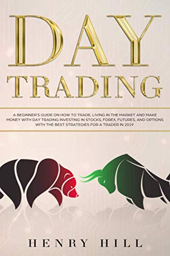 414x0csCS6L - Day Trading: A Beginner's Guide on How to Trade, Living in the Market and Make Money with Day Trading Investing in Stocks, Forex, and Options with the Best Futures and Strategies for a Trader in 2019