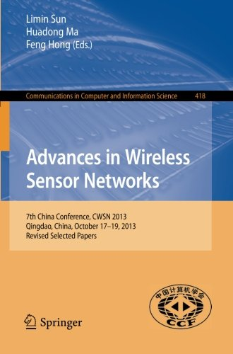 Advances in Wireless Sensor Networks: 7th China Conference, CWSN 2013, Qingdao, China, October 17-19, 2013. Revised Selected Papers (Communications in Computer and Information Science) by Springer
