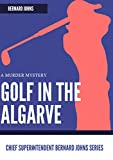 Golf in the Algarve: A murder (Chief Superintendent Bernard Johns Book 1)