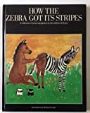 img - for How the Zebra got its stripes; a collection of stories and pictures by the children of Kenya. book / textbook / text book