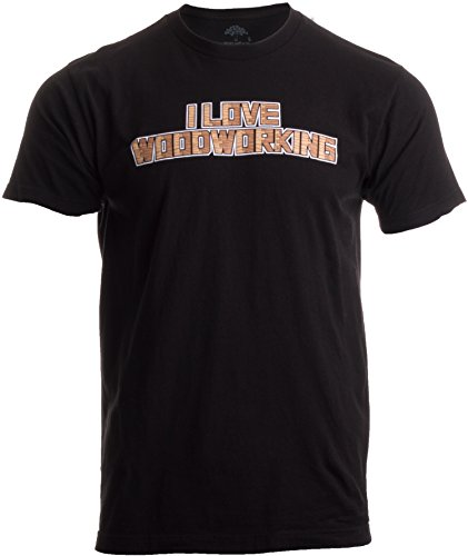 I Love Woodworking | Funny Wood Working Worker Dovetail Joints Tool Art T-shirt-(Adult,2XL)