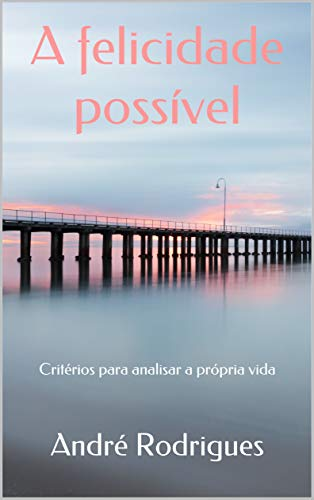 A felicidade possível: Critérios para analisar a própria vida