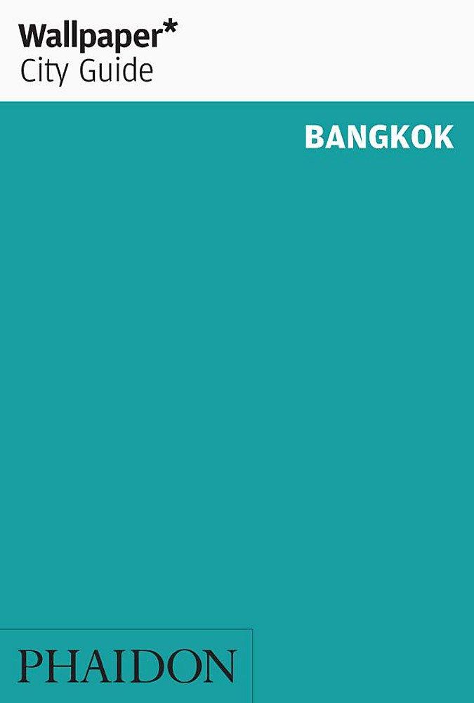 Wallpaper* City Guide Bangkok (Wallpaper City Guides)