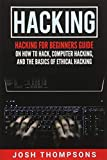 Hacking: Hacking For Beginners Guide On How To
